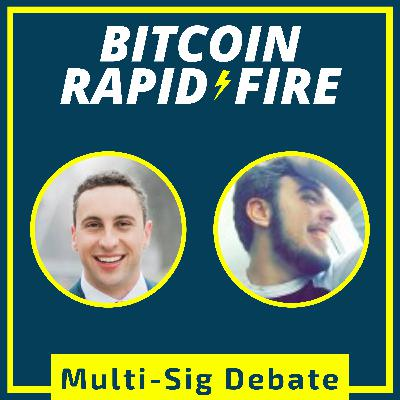TO MULTI-SIG OR NOT w/ Phil Geiger and Ben Carman