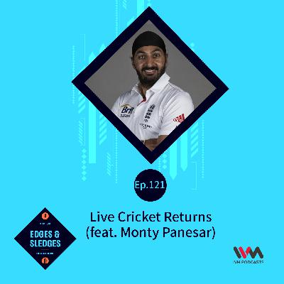 Ep. 121: Live Cricket Returns (feat. Monty Panesar)
