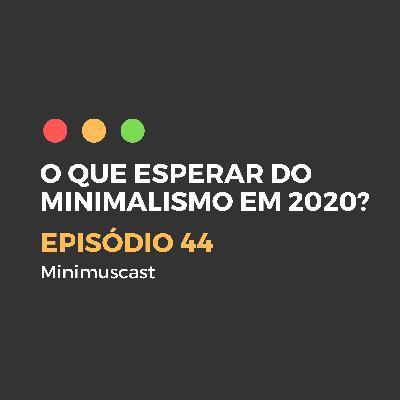 Episódio #44 – O que esperar do minimalismo em 2020?