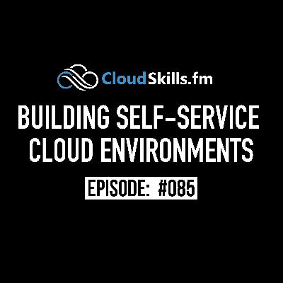 085: Building Self-Service Cloud Environments