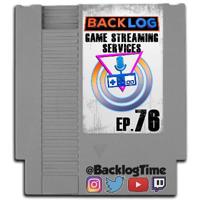 Episode 76 - Game Streaming Services
