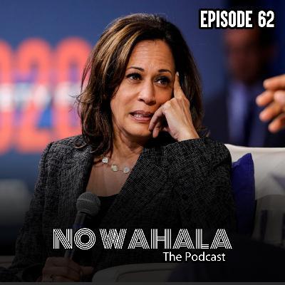 "Episode 62 - ""Kamala Wahala"""