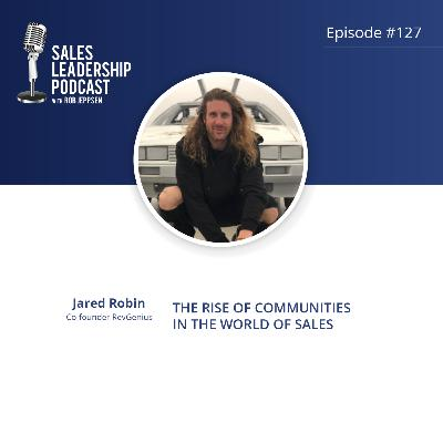 Episode 127: #127: Jared Robin of RevGenius — The Rise of Communities in the World of Sales