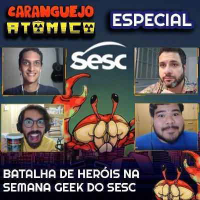 [Especial] Batalha de heróis na Semana Geek do Sesc PE