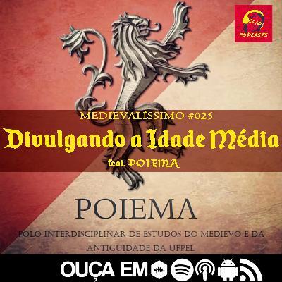 Medievalíssimo #025: Divulgando a Idade Média feat. POIEMA