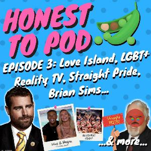003 - Love Island, LGBT+ Reality TV, Straight Pride, Brian Sims & more