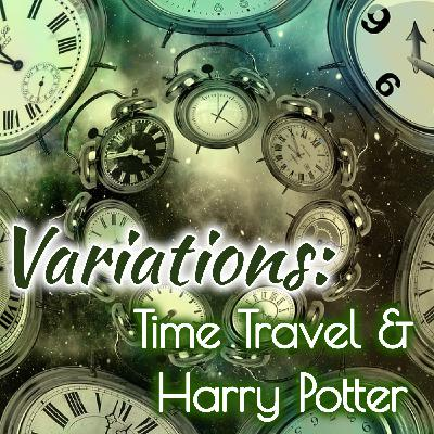 Variations: Harry Potter & Time Travel