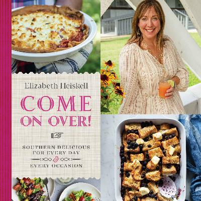 Deep South Dining  Elizabeth Heiskell - Come On Over
