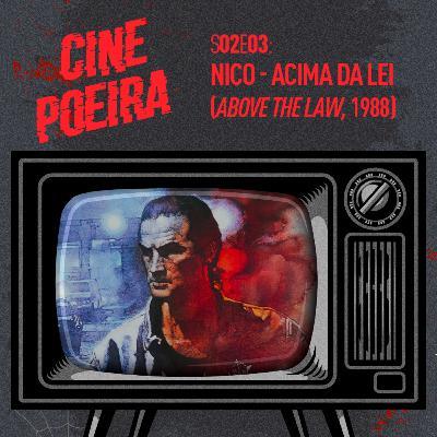 Cine Poeira S02E03 - NICO, ACIMA DA LEI (1988)