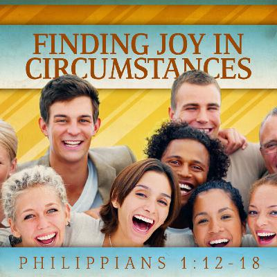 #6 Finding Joy in Circumstances (Philippians 1:12-18