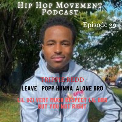Episode - 39 Trippie Redd Leave Popp Hunna Alone Bro, Lil UZI VERT You Not Right