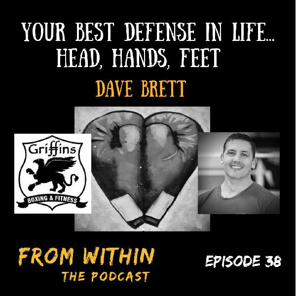 38: Your Best Defense in Life… Head, Hands, Feet - Dave Brett Interview