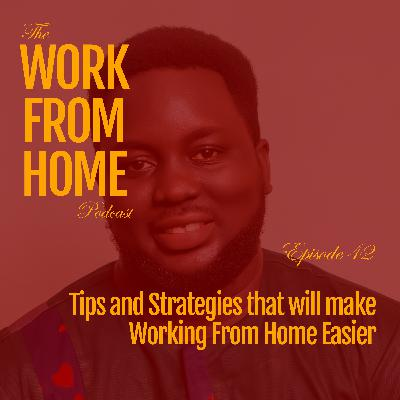 Tips and Strategies that will make Working From Home Easier