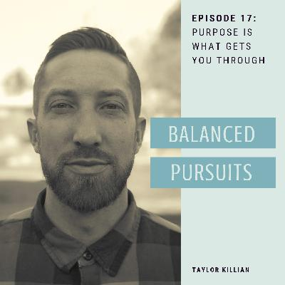 Episode 17: Taylor Killian - Purpose is what Gets you Through