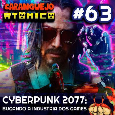 #63 | Cyberpunk 2077: Bugando a indústria dos games