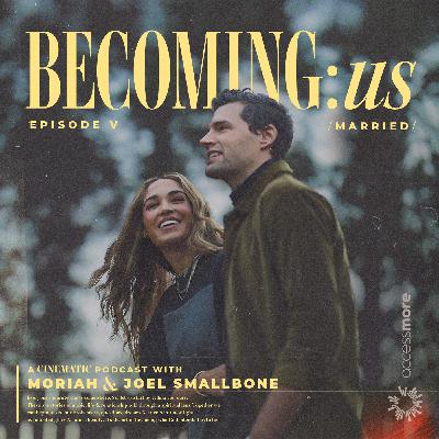 Ep 5 - BECOMING:married