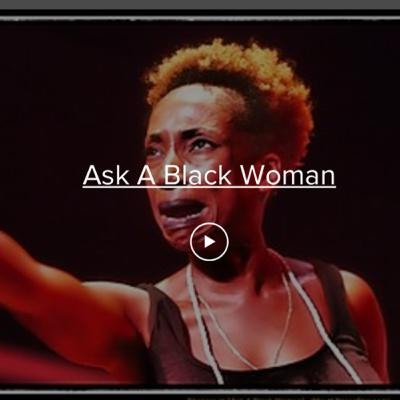 Watch my award winning solo show, ASK A BLACK WOMAN, FOR FREE!