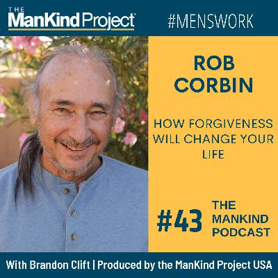 How Forgiveness Will Change Your Life | Rob Corbin | Ep #043