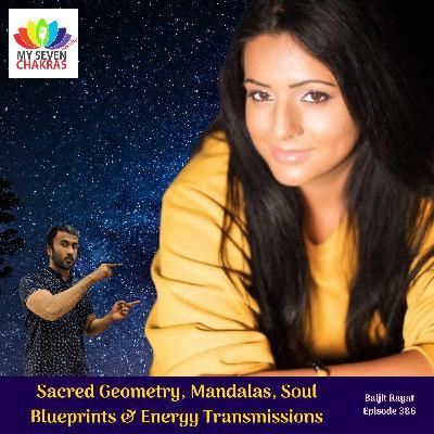 Sacred Geometry, Mandalas, Soul Blueprints & Energy Transmissions With Baljit Rayat