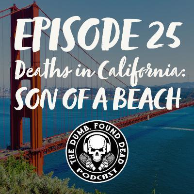 Episode 25- Deaths in California: Son of a Beach