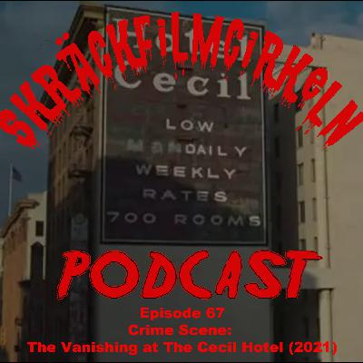 Episode 67 - Crime Scene:The Vanishing At Cecil Hotel (2021)