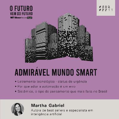 #FFS02E11 - Martha Gabriel: Admirável mundo smart