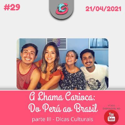 29. A Lhama Carioca: Do Perú ao Brasil - parte III - Dicas Culturais