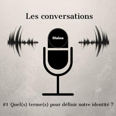 Les conversations Dialna : #1 Quel(s) terme(s) pour définir notre identité ?