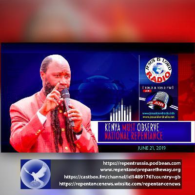 EPISODE 606 - 21JUN2019 - KENYA MUST OBSERVE NATIONAL REPENTANCE - PROPHET DR. OWUOR