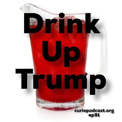 Drink up Trump