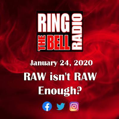 RAW isn't RAW Enough? - 1/24/20