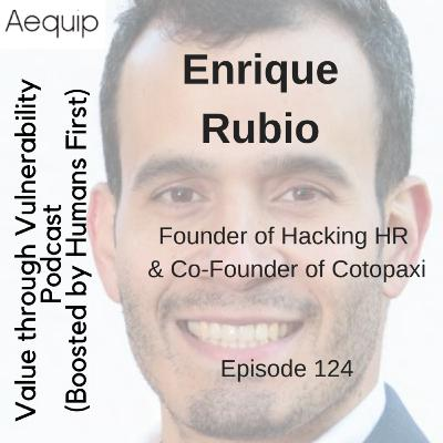 Episode 124 - Enrique Rubio, Founder of Hacking HR & Co-Founder of Cotopaxi