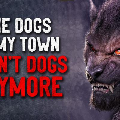 """The dogs in my town aren't dogs anymore"" Creepypasta"