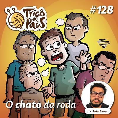 #128 - O Chato da Roda