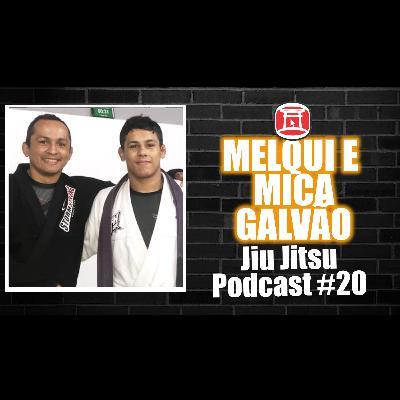 MELQUI E MICA GALVÃO - Jiu Jitsu Podcast #20