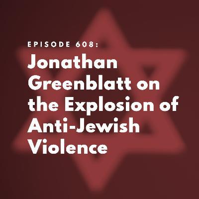 Jonathan Greenblatt on the Explosion of Anti-Jewish Violence