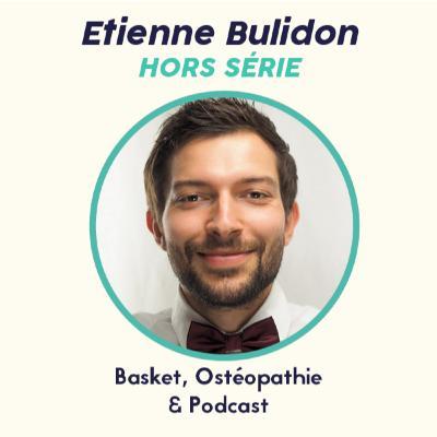Hors Série - Etienne Bulidon - Basket, Ostéopathie & Podcast