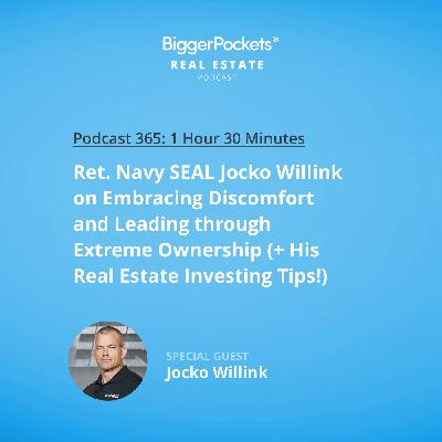 365: Ret. Navy SEAL Jocko Willink on Embracing Discomfort and Leading through Extreme Ownership (+ His Real Estate Investing Tips!)