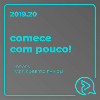Comece Com Pouco! Part. Roberto Ravioli #DROPS