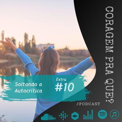 #10 EXTRA | Soltando a autocrítica