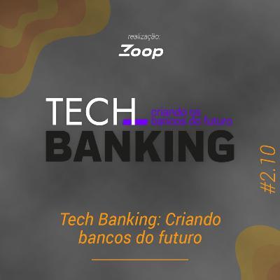 #2.10 Tech Banking: Criando os bancos do futuro