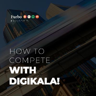 E34: Compete with Digikala – قسمت سی و چهار: چطور با دیجیکالا رقابت کنیم؟