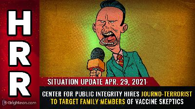 Situation Update, April 29th, 2021 - Center for Public Integrity hires journo-terrorist to target family members of vaccine skeptics
