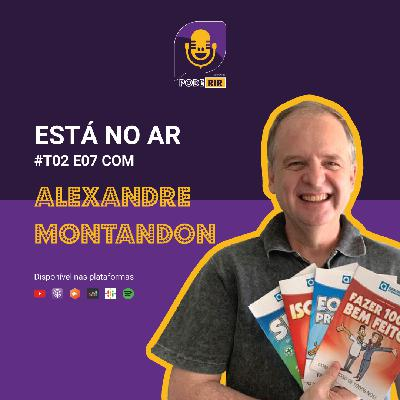 7: Pode Rir com Alexandre Montandon.