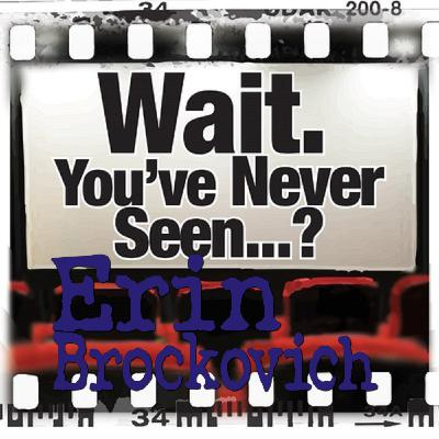 Episode 053: Wait. You've Never Seen Erin Brockovich?
