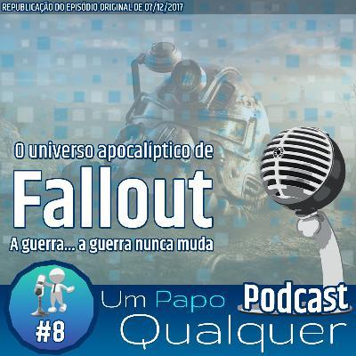 O universo apocalíptico de Fallout (Um Papo Qualquer #8)