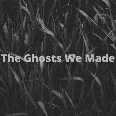 80: The Ghosts We Made