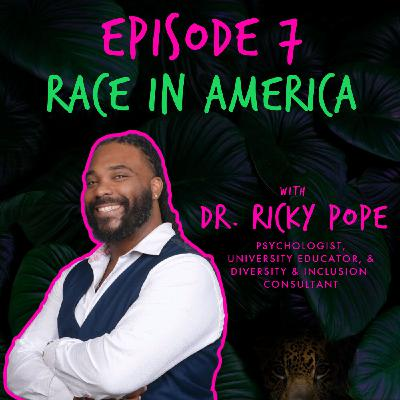 RACE IN AMERICA with DR. RICKY POPE