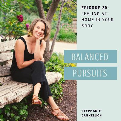 Episode 20: Stephanie Dankelson - Feeling At Home In Your Body