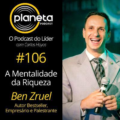 #106 - A Mentalidade da Riqueza com Ben Zruel - Autor Best-seller, Empresário e Palestrante
